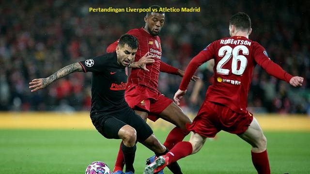 Pertandingan Liverpool vs Atletico Madrid