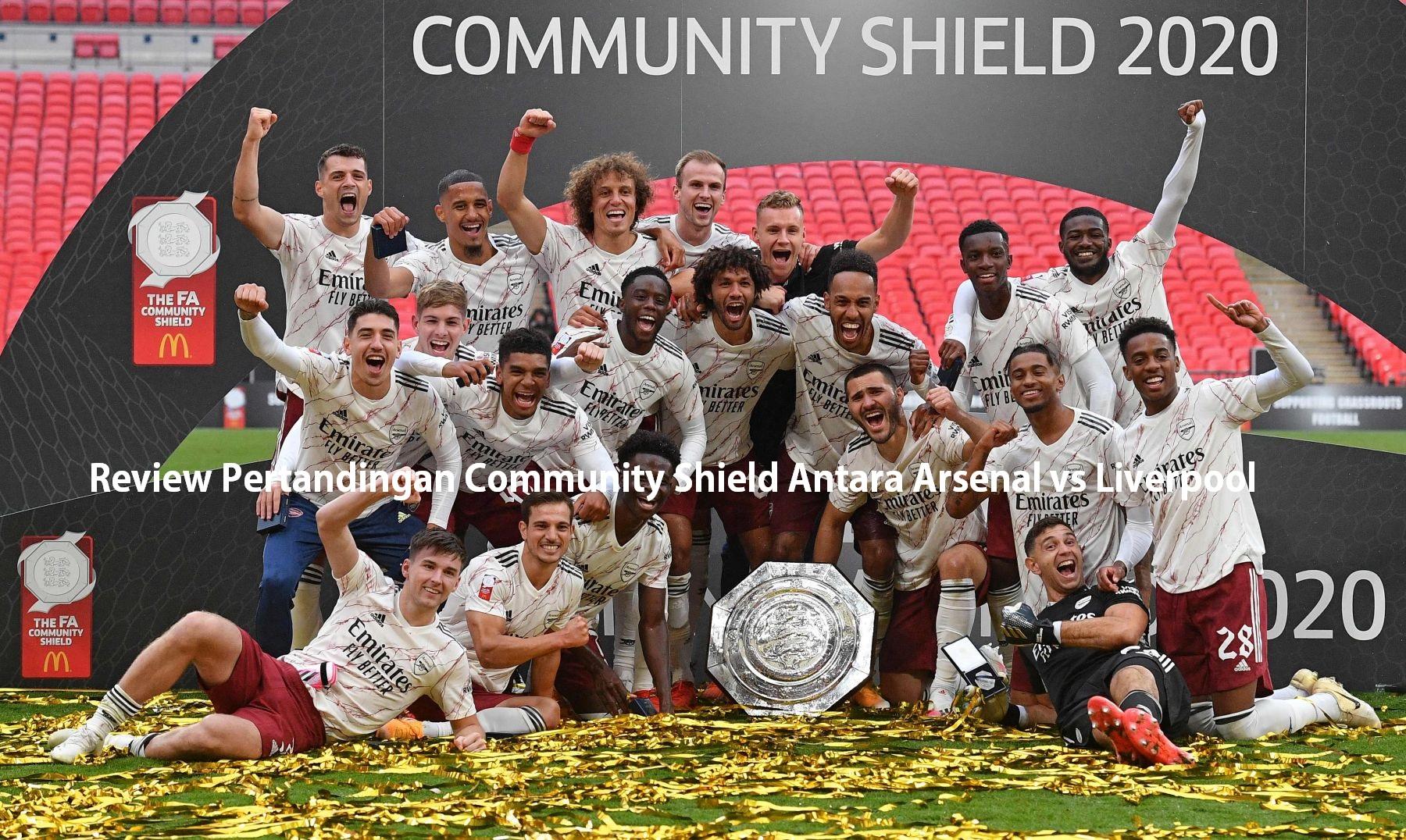 Review Pertandingan Community Shield Antara Arsenal vs Liverpool