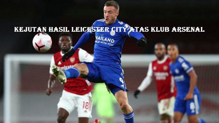 Kejutan Hasil Leicester City Atas Klub Arsenal